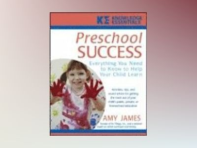 Preschool Success: Everything You Need to Know to Help Your Child Learn av Amy James