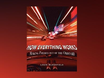How Everything Works: Making Physics Out of the Ordinary av Louis A. Bloomfield