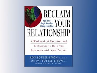 Reclaim Your Relationship: A Workbook of Exercises and Techniques to Help Y av Patricia S. Potter-Efron