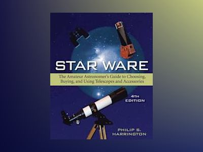 Star Ware: The Amateur Astronomer's Guide to Choosing, Buying, and Using Te av Philip S. Harrington