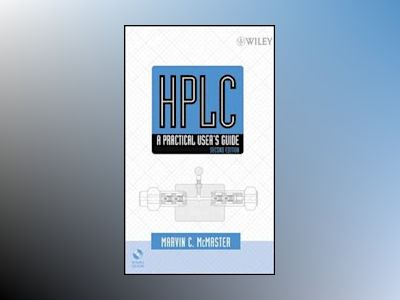 HPLC: A Practical User's Guide, 2nd Edition av Marvin C. McMaster