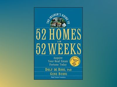 The Insider's Guide to 52 Homes in 52 Weeks: Acquire Your Real Estate Fortu av Dolf de Roos