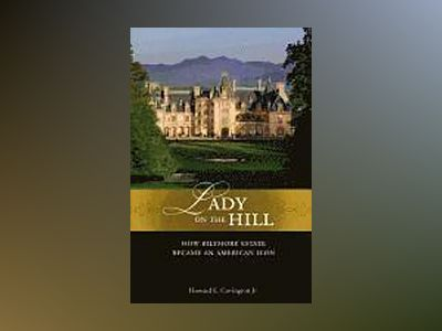 Lady on the Hill: How Biltmore Became an American Icon av Howard E. Covington