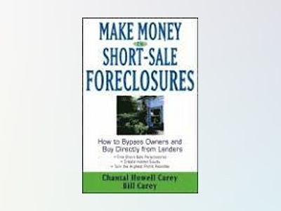Make Money in Short-Sale Foreclosures: How to Bypass Owners and Buy Directl av Chantal Howell Carey