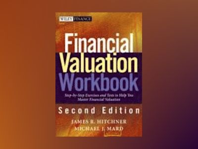 Financial Valuation Workbook: Step-by-Step Exercises to Help You Master Fin av James R. Hitchner
