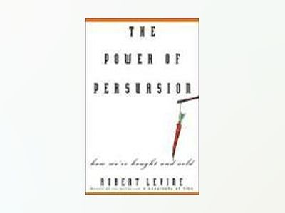 The Power of Persuasion: How We're Bought and Sold av Robert Levine