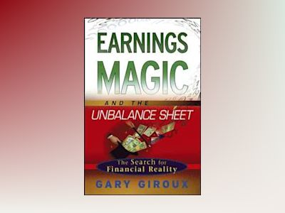 Earnings Magic and the Unbalance Sheet: The Search for Financial Reality av Gary Giroux