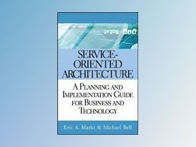 Service Oriented Architecture (SOA): A Planning and Implementation Guide fo av Eric A. Marks