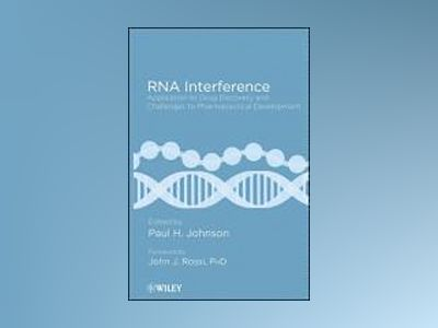 RNA Interference: Application to Drug Discovery and Challenges to Pharmaceu av Paul H. Johnson