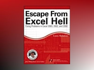 Escape From Excel Hell: Fixing Problems in Excel 2003, 2002 and 2000 av Loren Abdulezer