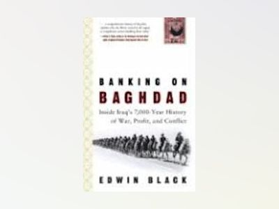 Banking on Baghdad: Inside Iraq's 7,000-Year History of War, Profit, and Co av Edwin Black