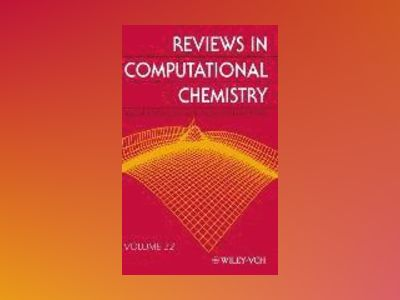 Reviews in Computational Chemistry, Volume 22, Reviews in Computational Che av Kenny B. Lipkowitz
