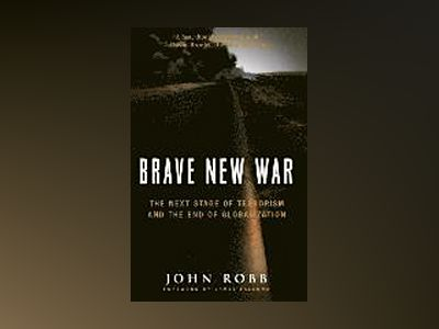 Brave New War: The Next Stage of Terrorism and the End of Globalization av John Robb
