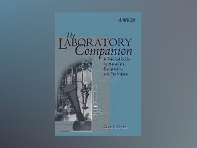 The Laboratory Companion: A Practical Guide to Materials, Equipment, and Te av Gary S. Coyne