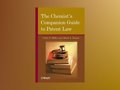 What Every Chemist Needs to Know About Patent Law: A Case-Based Approach av C. P. Miller