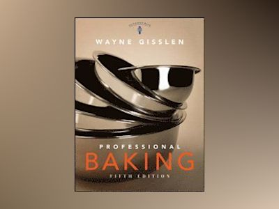 Professional Baking, College Version with CD-ROM, 5th Edition av Wayne Gisslen
