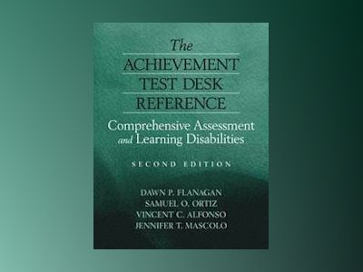 The Achievement Test Desk Reference: A Guide to Learning Disability Identif av Dawn P. Flanagan