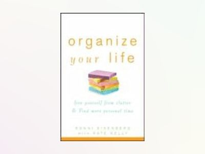 Organize Your Life: Free Yourself from Clutter and Find More Personal Time av Ronni Eisenberg