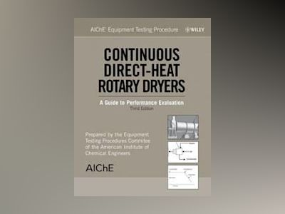 AIChE Equipment Testing Procedure: Continuous Direct-Heat Rotary Dryers: A av American Institute of Chemical Engineers