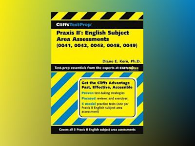 CliffsTestPrepTM Praxis II: English Subject Area Assessments (0041, 0042, 0 av Diane E. Kern