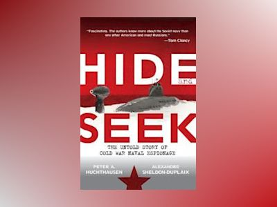 Hide and Seek: The Untold Story of Cold War Naval Espionage av Peter A. Huchthausen