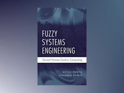 Fuzzy Systems Engineering: Toward Human-Centric Computing av Witold Pedrycz