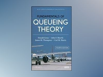 Fundamentals of Queueing Theory, 4th Edition av Donald Gross