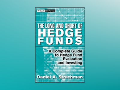 The Long and Short Of Hedge Funds: A Complete Guide to Hedge Fund Evaluatio av Daniel A. Strachman