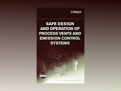 Safe Design and Operation of Process Vents and Emission Control Systems av CCPS