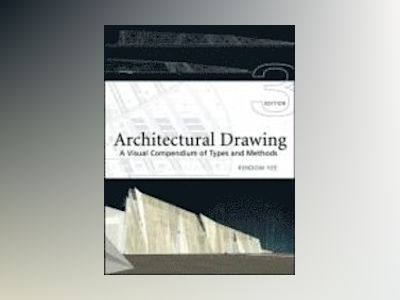 Architectural Drawing: A Visual Compendium of Types and Methods, 3rd Editio av Rendow Yee