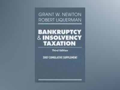 Bankruptcy and Insolvency Taxation: 2007 Cumulative Supplement, 3rd Edition av Grant W. Newton
