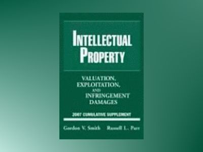 Intellectual Property: Valuation, Exploitation and Infringement Damages, 20 av Gordon V. Smith