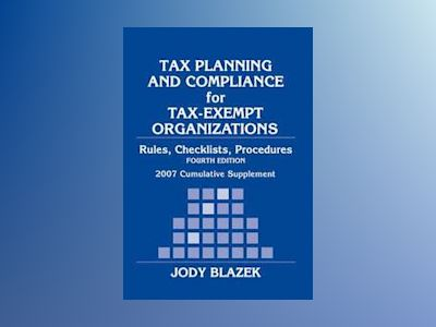 Tax Planning and Compliance for Tax-Exempt Organizations: 2007 Cumulative S av Jody Blazek