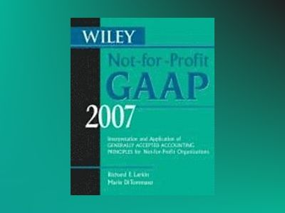 Wiley Not-for-Profit GAAP 2007: Interpretation and Application of Generally av Richard F. Larkin