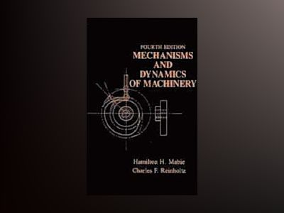 Mechanisms and Dynamics of Machinery, 4th Edition av Hamilton H. Mabie