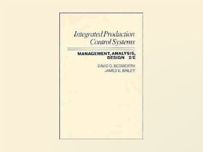 Integrated Production, Control Systems: Management, Analysis and Design, 2n av David D. Bedworth