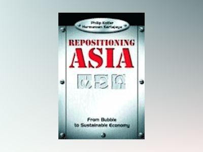 Repositioning Asia: From Bubble to Sustainable Economy av Philip Kotler