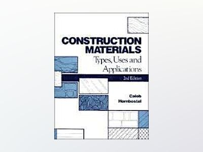 Construction Materials: Types, Uses and Applications, 2nd Edition av Caleb Hornbostel