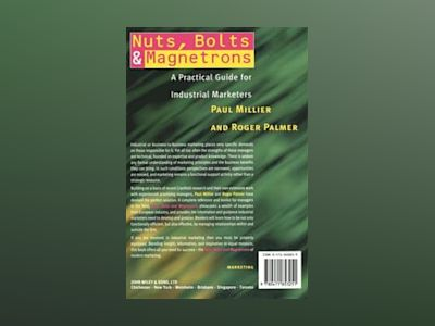 Nuts, Bolts and Magnetrons: A Practical Guide for Industrial Marketers av Paul Millier
