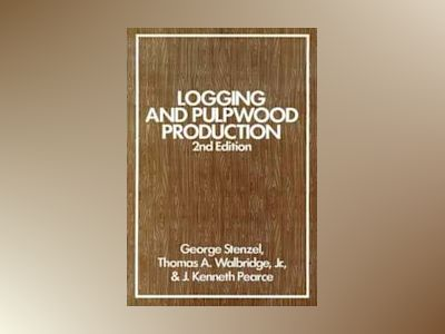 Logging and Pulpwood Production, 2nd Edition av George Stenzel