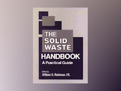 The Solid Waste Handbook: A Practical Guide av William D. Robinson