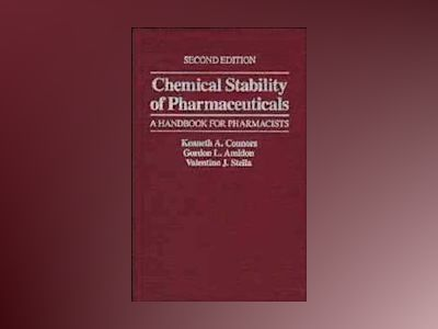 Chemical Stability of Pharmaceuticals: A Handbook for Pharmacists, 2nd Edit av Kenneth A. Connors