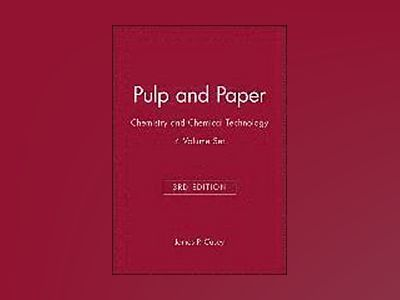 Pulp and Paper: Chemistry and Chemical Technology, 3rd Edition, 4 Volume Se av James P. Casey