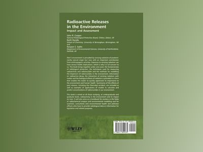 Radioactive Releases in the Environment: Impact and Assessment av John R. Cooper