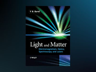 Light and Matter: Electromagnetism, Optics, Spectroscopy and Lasers av Yehuda Band