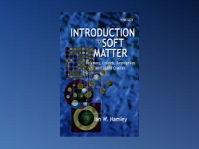 Introduction to Soft Matter: Polymers, Colloids, Amphiphiles and Liquid Cry av Ian W. Hamley