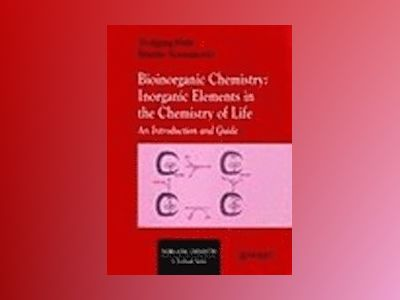 Bioinorganic Chemistry: Inorganic Elements in the Chemistry of Life: An Int av Wolfgang Kaim