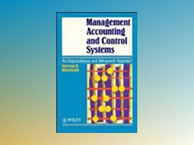 Management Accounting and Control Systems: An Organizational and Behavioral av Norman B. Macintosh