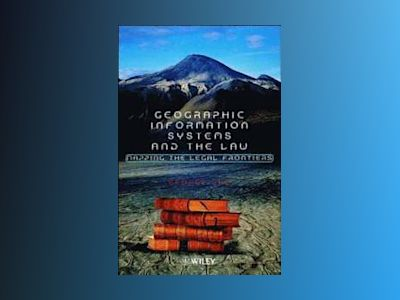 Geographic Information Systems and the Law: Mapping the Legal Frontiers av George Cho