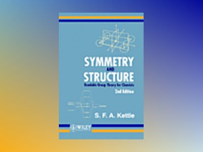 Symmetry and Structure: (Readable Group Theory for Chemists), 2nd Edition av S. F. A. Kettle